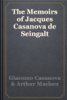 Giacomo Casanova & Arthur Machen - The Memoirs of Jacques Casanova de Seingalt обложка