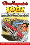 Steve Magnantes 1001 Muscle Car Facts