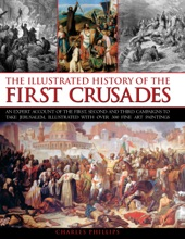 The Illustrated History Of The First Crusades