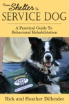 From Shelter To Service Dog A Practical Guide To Behavioral Rehabilitation