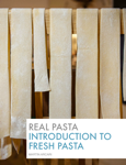 Real Pasta: Introduction to Fresh Pasta
