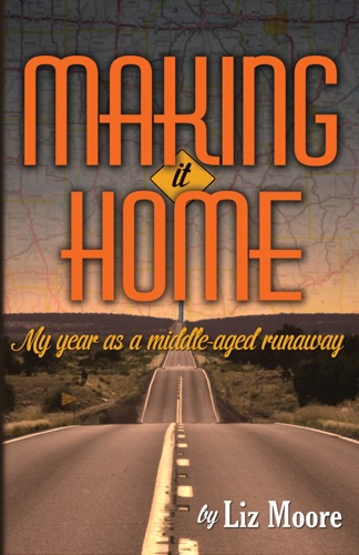 Liz Moore - Making It Home: My year as a middle-aged runaway
