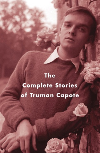 Truman Capote & Reynolds Price - The Complete Stories of Truman Capote