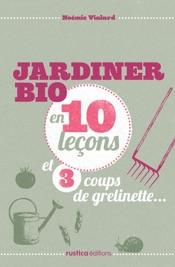 Jardiner bio en 10 leçons et 3 coups de grelinette…
