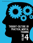 Thought-Culture or Practical Mental Training Vol. 4