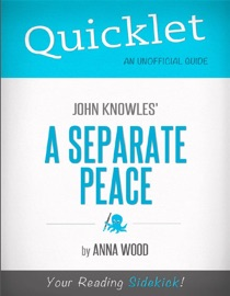 QUICKLET ON JOHN KNOWLES A SEPARATE PEACE (CLIFFNOTES-LIKE BOOK SUMMARY AND ANALYSIS)