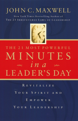The 21 Most Powerful Minutes in a Leader's Day - John C. Maxwell book