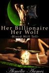 Her Billionaire Her Wolf - Blood Will Tell
