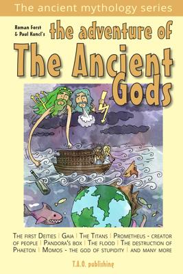 The Adventure of the Ancient Gods - Roman Forst, Paul Kuncl & Petra Vorechovska book