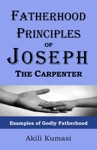 Fatherhood Principles Of Joseph The Carpenter Examples Of Godly Fatherhood