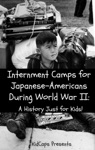Internment Camps For Japanese-Americans During World War II A History Just For Kids