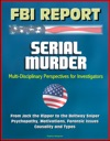 FBI Report Serial Murder Multi-Disciplinary Perspectives For Investigators - From Jack The Ripper To The Beltway Sniper Psychopathy Motivations Forensic Issues Causality And Types