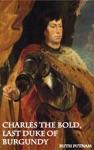 Charles The Bold Last Duke Of Burgundy