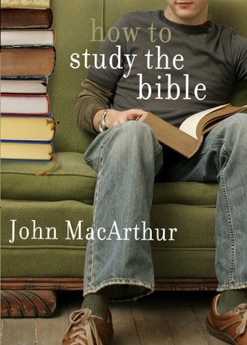 John F. MacArthur - How to Study the Bible