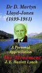 Dr D Martyn Lloyd-Jones Understanding Of The Atonement And A Personal Appreciation