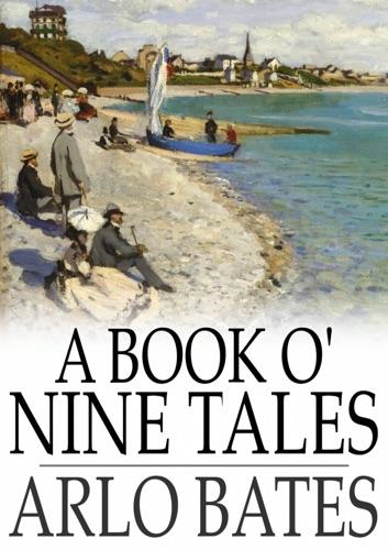 Arlo Bates - A Book o' Nine Tales