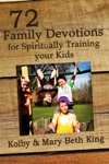 72 Family Devotions For Spiritually Training Your Kids