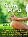 Calm Mind Proven Tactics To Treat Anxiety Panic Attacks And Take Charge Of Your Life