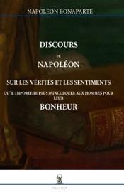 DISCOURS DE NAPOLéON SUR LES VéRITéS ET LES SENTIMENTS QUIL IMPORTE LE PLUS DINCULQUER AUX HOMMES POUR LEUR BONHEUR