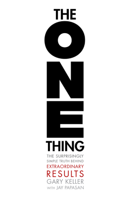 The ONE Thing - Gary Keller & Jay Papasan book