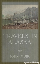 Travels in Alaska (Illustrated + FREE audiobook download link)