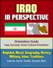 Iraq In Perspective: Orientation Guide, Iraqi, Kurmanji, Sorani Cultural Orientation: Baghdad, Mosul, Geography, History, Military, Islam, Traditions, Cultures, Kurds, Yazidis, Hussein, Wars