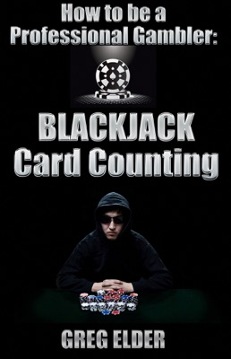 Blackjack Card Counting: How to be a Professional Gambler