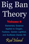 Big Ban Theory Elementary Essence Applied To Oxygen Factions Gordon Lightfoot And Sunflower Diaries 5th Volume 8