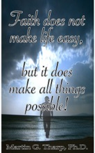 Faith Does Not Make Life Easy But It Does Make All Things Possible!
