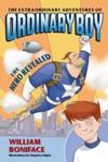 The Extraordinary Adventures Of Ordinary Boy Book 1 The Hero Revealed