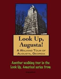 Look Up, Augusta! A Walking Tour of Augusta, Georgia