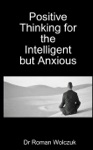 Positive Thinking For The Intelligent But Anxious