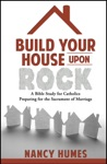 Build Your House Upon Rock A Bible Study For Catholics Preparing For The Sacrament Of Marriage