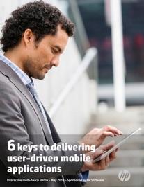 6 KEYS TO DELIVERING USER-DRIVEN MOBILE APPLICATIONS