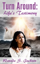 Download and Read Online Turn Around: Life's Testimony