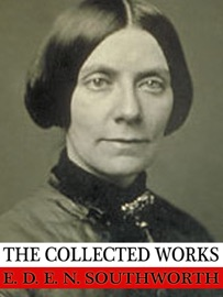 The Collected Works Of E D E N Southworth