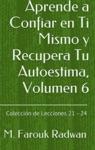 Aprende A Confiar En Ti Mismo Y Recupera Tu Autoestima Volumen 6