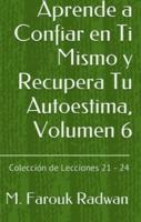 Aprende a Confiar en Ti Mismo y Recupera Tu Autoestima, Volumen 6
