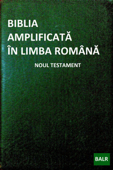 Biblia Amplificată în Limba Română: Noul Testament