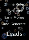 Online Video Revolution Earn Money And Generate Leads
