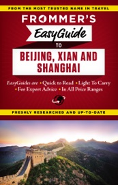 FROMMERS EASYGUIDE TO BEIJING, XIAN AND SHANGHAI