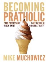 Becoming Pratholic: Part Protestant, Part Catholic. A New Twist On Christianity