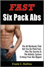 Fast Six Pack Abs: The Ab Workouts That Get You Six Pack Fast & A Holistic System To Keep Your Abs Ripped, Illustrations Included