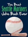 The Best Seattle Mariners Joke Book Ever
