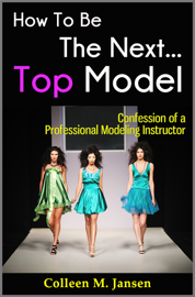 How To Be The Next Top Model: Confession of a Professional Modeling Instructor
