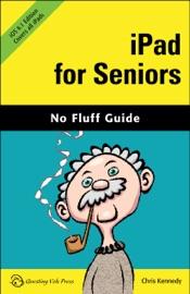 iPad for Seniors, iOS 6.1 Edition - Chris Kennedy