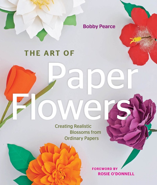 The Art Of Paper Flowers By Bobby Pearce On Apple Books