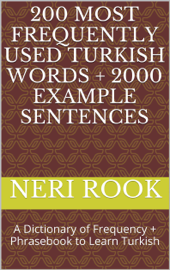 200 Most Frequently Used Turkish Words + 2000 Example Sentences: A Dictionary of Frequency + Phrasebook to Learn Turkish book