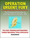 Operation Urgent Fury The Planning And Execution Of Joint Operations In Grenada 1983 - The Crisis Planning And Preparation Combat Operations Press Controversy Assessment
