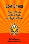 Spell Chants Over 25 Chants For Ritual Spells And Magickal Works